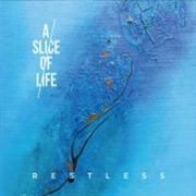 A SLICE OF LIFE - RESTLESS