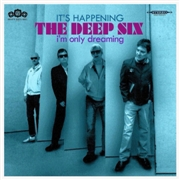 DEEP SIX (UK) - IT'S HAPPENING/I'M ONLY DREAMING