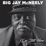 MCNEELY, BIG JAY - I'M STILL HERE- BIG JAY SINGS THE BLUES