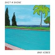SHIT AND SHINE - BAD VIBES