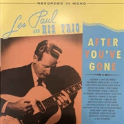 PAUL, LES -& HIS TRIO- - AFTER YOU'VE GONE (2LP)