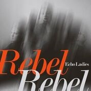 ECHO LADIES - OVERRATED (ROBIN GUTHRIE VERSION)/REBEL REBEL