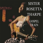 THARPE, SISTER ROSETTA - GOSPEL TRAIN