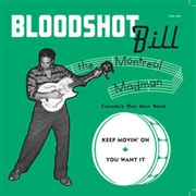 BLOODSHOT BILL - KEEP MOVIN' ON/YOU WANT IT