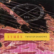XYMOX - TWIST OF SHADOWS (DELUXE) (2LP)