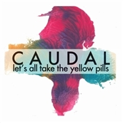 CAUDAL - LET'S ALL TAKE THE YELLOW PILLS