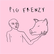 PIG FRENZY - I DON'T NEED YOU/ORAL MORAL