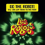 LES ROBOTS - DO THE ROBOT!/ONE WAY TICKET TO THE MOON