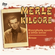 KILGORE, MERLE - EVERYBODY NEEDS A LITTLE LOVIN'/ERNIE
