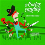CACTUS CANDIES - DADDY WORKS SO HARD/HUMDINGER (+CD)