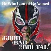 HEWHOCANNOTBENAMED - THE GOOD, THE BAD & THE BRUTAL