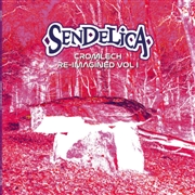 SENDELICA - CROMLECH RE-IMAGINED, VOL. 1