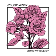 WORKIN' MAN NOISE UNIT - IT'S NOT NOTHIN'
