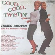 BROWN, JAMES - GOOD GOOD TWISTIN'