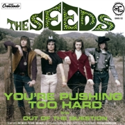 SEEDS - YOU'RE PUSHING TOO HARD/OUT OF THE QUESTION