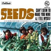 SEEDS - CAN'T SEEM TO MAKE YOU MINE/I TELL MYSELF (7
