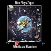 FIDO PLAYS ZAPPA - ATLANTIS & ELSEWHERE (2LP)