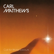 MATTHEWS, CARL - CALL FOR WORLD SAVIOURS