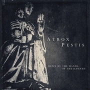 ATROX PESTIS - HEWN BY THE HANDS OF THE DAMNED