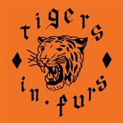 TIGERS IN FURS - TIGERS IN FURS