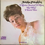 FRANKLIN, ARETHA - I NEVER LOVED A MAN THE WAY I LOVE YOU (180G)