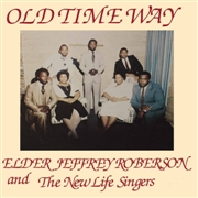 ROBERSON, ELDER JEFFREY -& THE NEW LIFE SINGERS- - OLD TIME WAY