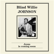 JOHNSON, BLIND WILLIE - JESUS IS COMING SOON