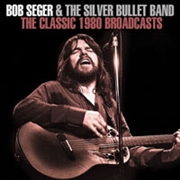 SEGER, BOB -& THE SILVER BULLET BAND- - CLASSIC 1980 BROADCASTS
