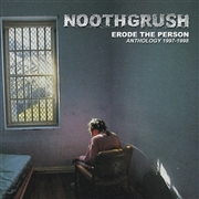 NOOTHGRUSH - ERODE THE PERSON ANTHOLOGY (2LP)