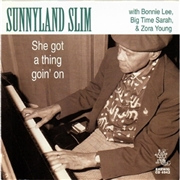 SLIM, SUNNYLAND -& FRIENDS- - SHE GOT A THING GOIN' ON