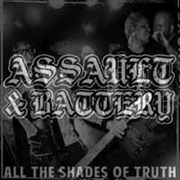 ASSAULT & BATTERY - ALL THE SHADES OF TRUTH