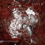 SAVER - THEY CAME WITH SUNLIGHT (2LP)