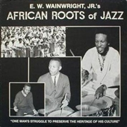 WAINWRIGHT JR., E.W. - AFRICAN ROOTS OF JAZZ