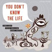 SAFT, JAMIE/STEVE SWALLOW/BOBBY PREVITE - YOU DON'T KNOW THE LIFE