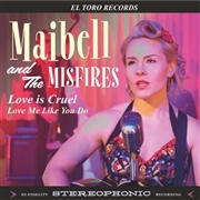 MAIBELL & THE MISFIRES - LOVE IS CRUEL/LOVE ME LIKE YOU DO