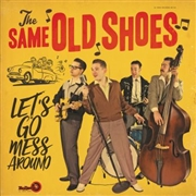 SAME OLD SHOES - LET'S GO MESS AROUND