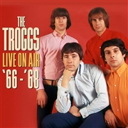 TROGGS - LIVE ON AIR '66-'68 (2CD)