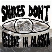 SNAKES DON'T BELONG IN ALASKA - SNAKES DON'T BELONG IN ALASKA (2LP)