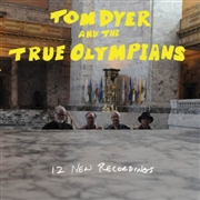 DYER, TOM -& THE TRUE OLYMPIANS- - 12 NEW RECORDINGS