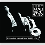 LEFT HAND RIGHT HAND - BITING THE HANDS THAT BLEED YOU