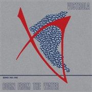 VICTROLA - BORN FROM THE WATER (DEMOS 1983-85) (2LP)