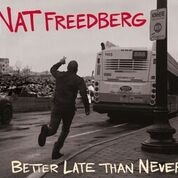 FREEDBERG, NAT - BETTER LATE THAN NEVER