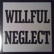 "WILLFUL NEGLECT - BOTH 12""ES ON ONE LP"