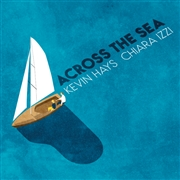 HAYS, KEVIN -& CHIARA IZZI- - ACROSS THE SEA