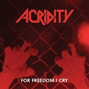 ACRIDITY - FOR FREEDOM I CRY (DELUXE)