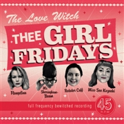 THEE GIRL FRIDAYS - THE LOVE WITCH