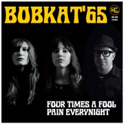 BOBKAT'65 - (COL) FOUR TIMES A FOOL/PAIN EVERYNIGHT