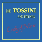 TOSSINI, JOE -& FRIENDS- - LADY OF MINE