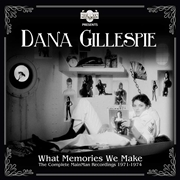 GILLESPIE, DANA - WHAT MEMORIES WE MAKE