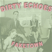 DIRTY ECHOES - FAKETOWN